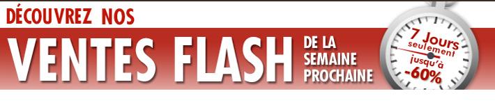 Decouvrez nos ventes flash de la semaine prochaine